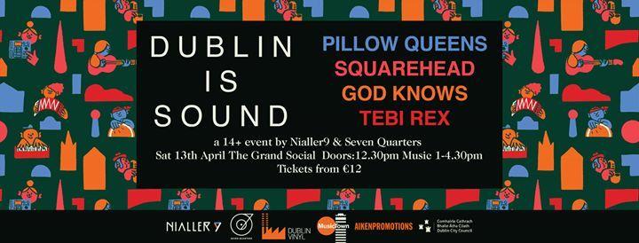 Dublin Is Sound Pillow Queens Squarehead God Knows Tebi Rex