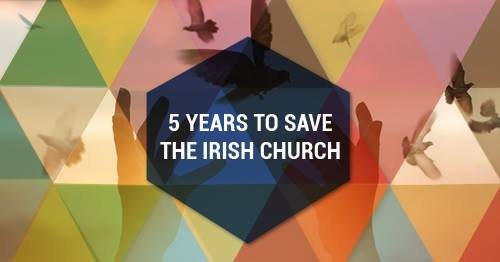 Five Years to Save the Irish Church Conference