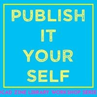 Zine Library Workshop Series Intro to Self Publishing
