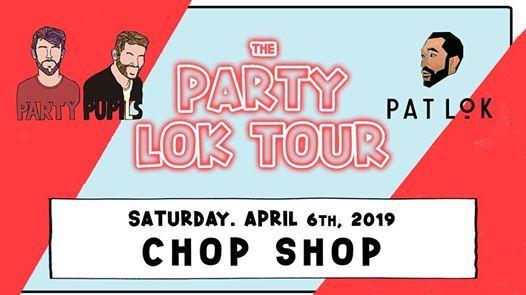 Party Pupils  Pat Lok - The PARTY LOK TOUR [at] Chop Shop 46