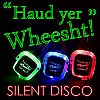 Haud Yer Wheesht Silent Disco