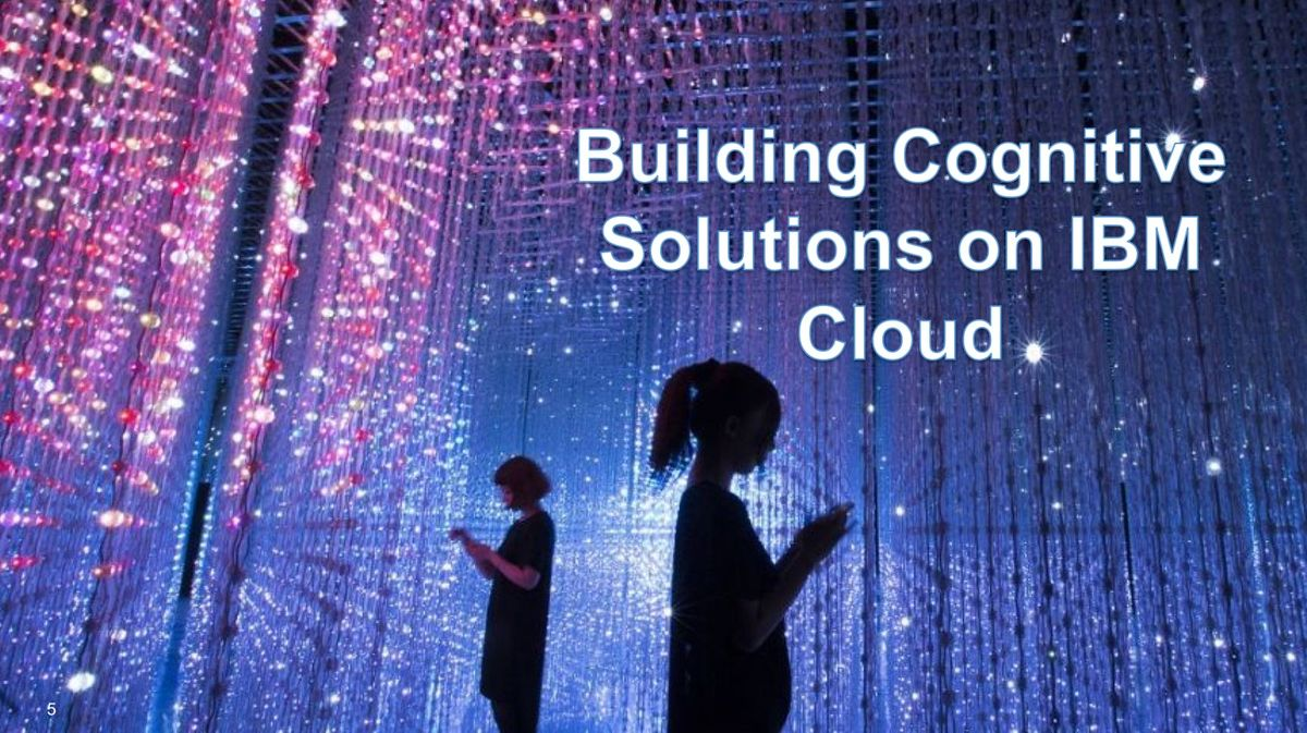 Building Cognitive Solutions on IBM Cloud