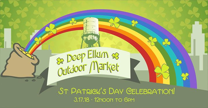 Deep Ellum Outdoor Market - St Pats Celebration Mar 17