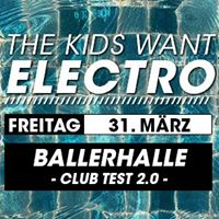 The Kids Want Electro  Ballerhalle Club-Test 2.0  Fr 31.03