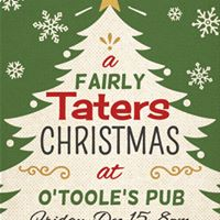 A Fairly Taters Christmas at OTooles Dec 15