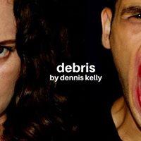 Debris by Dennis Kelly