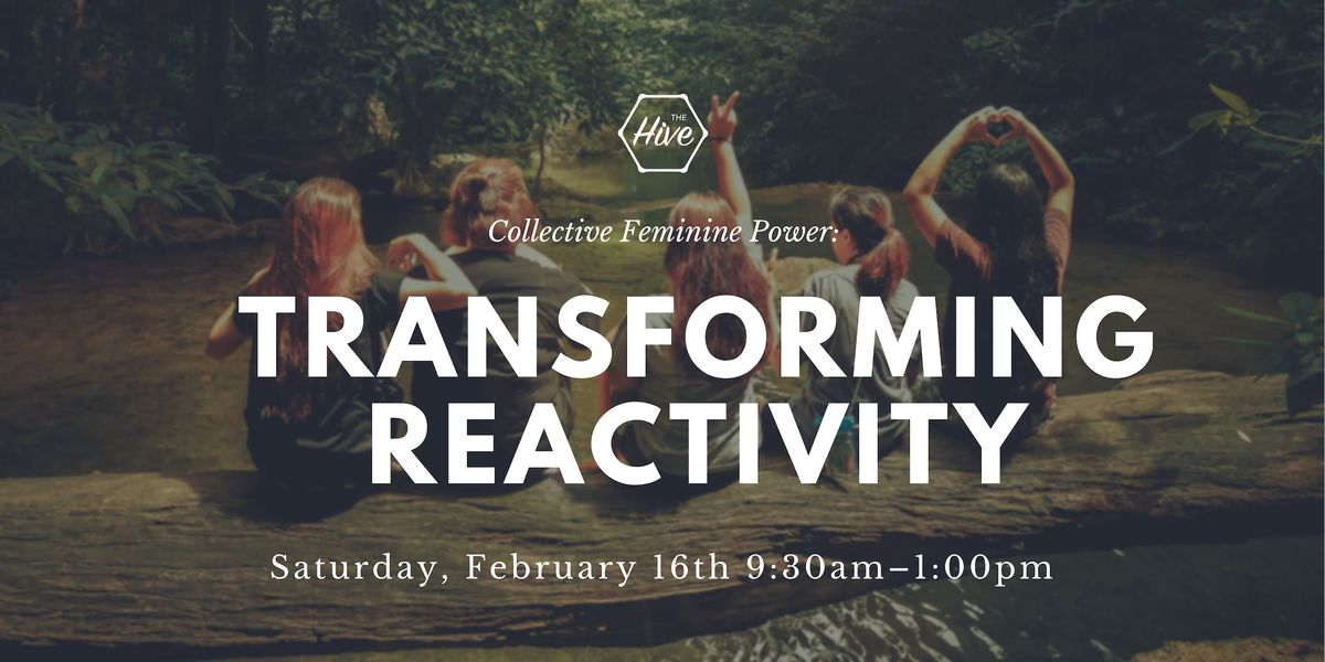 Collective Feminine Power Transforming Reactivity