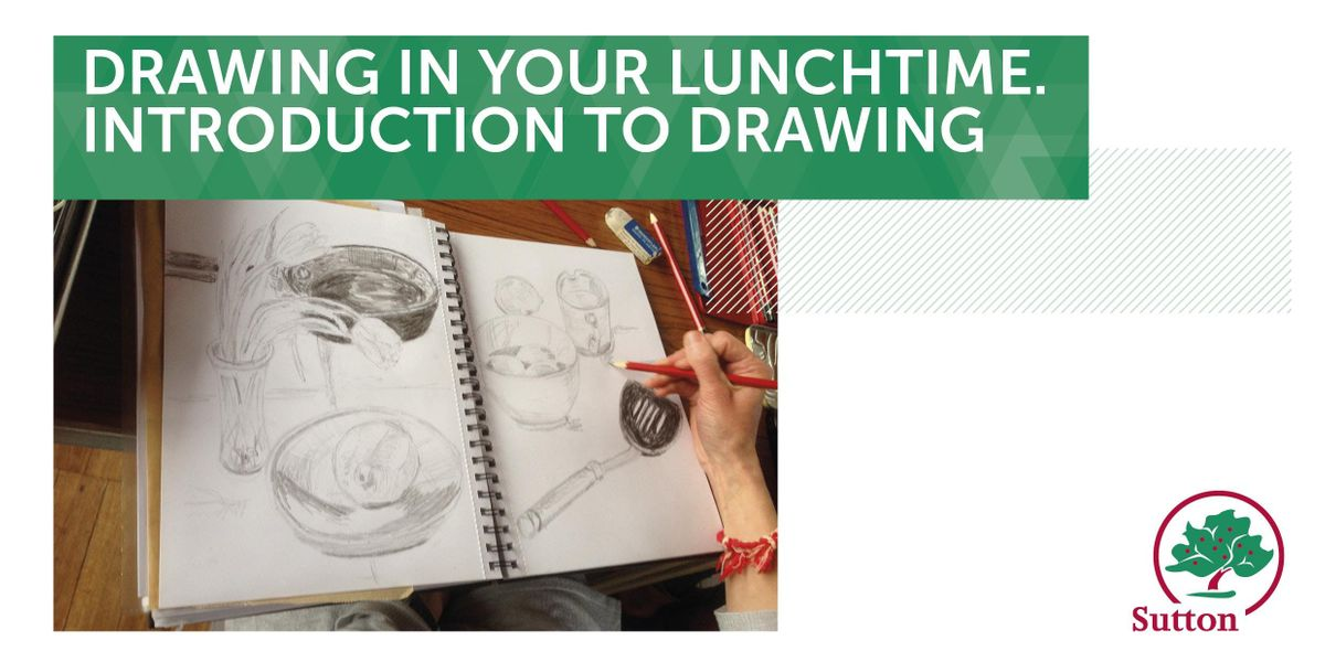 Drawing in Your Lunchtime- Introduction to drawing