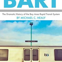 BART The Dramatic History of the Bay Area Rapid Transit System