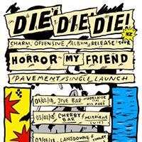 DIE DIE DIE (NZ) &amp Horror My Friend - Crowbar 18