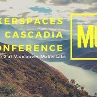 Makerspaces of Cascadia Unconference (MCU)