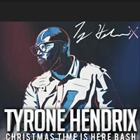 Tyrone Hendrix Christmas Time is Here Bash