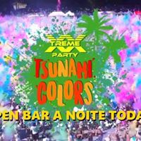 XXTREME PARTY Edio Tsunami Colors  OPEN BAR A NOITE TODA