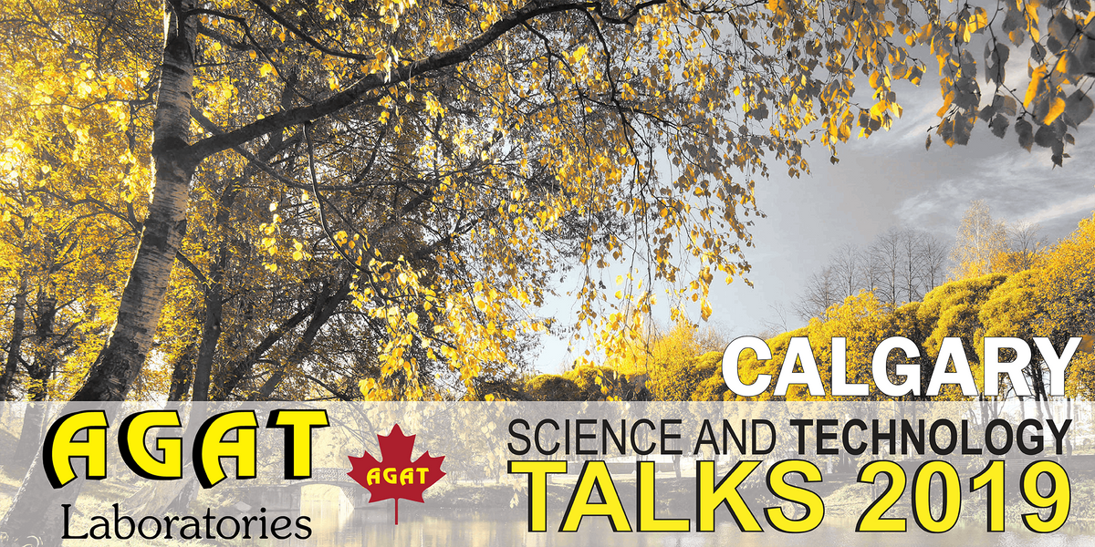 AGAT Presents Science and Technology Talks 2019 - CALGARY