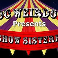 DC Weirdo Show Presents Sideshow Sisterhood
