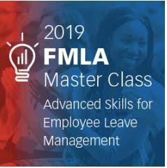 2019 FMLA Master Class Florida Advanced Skills for Employee Leave Management (BLR)