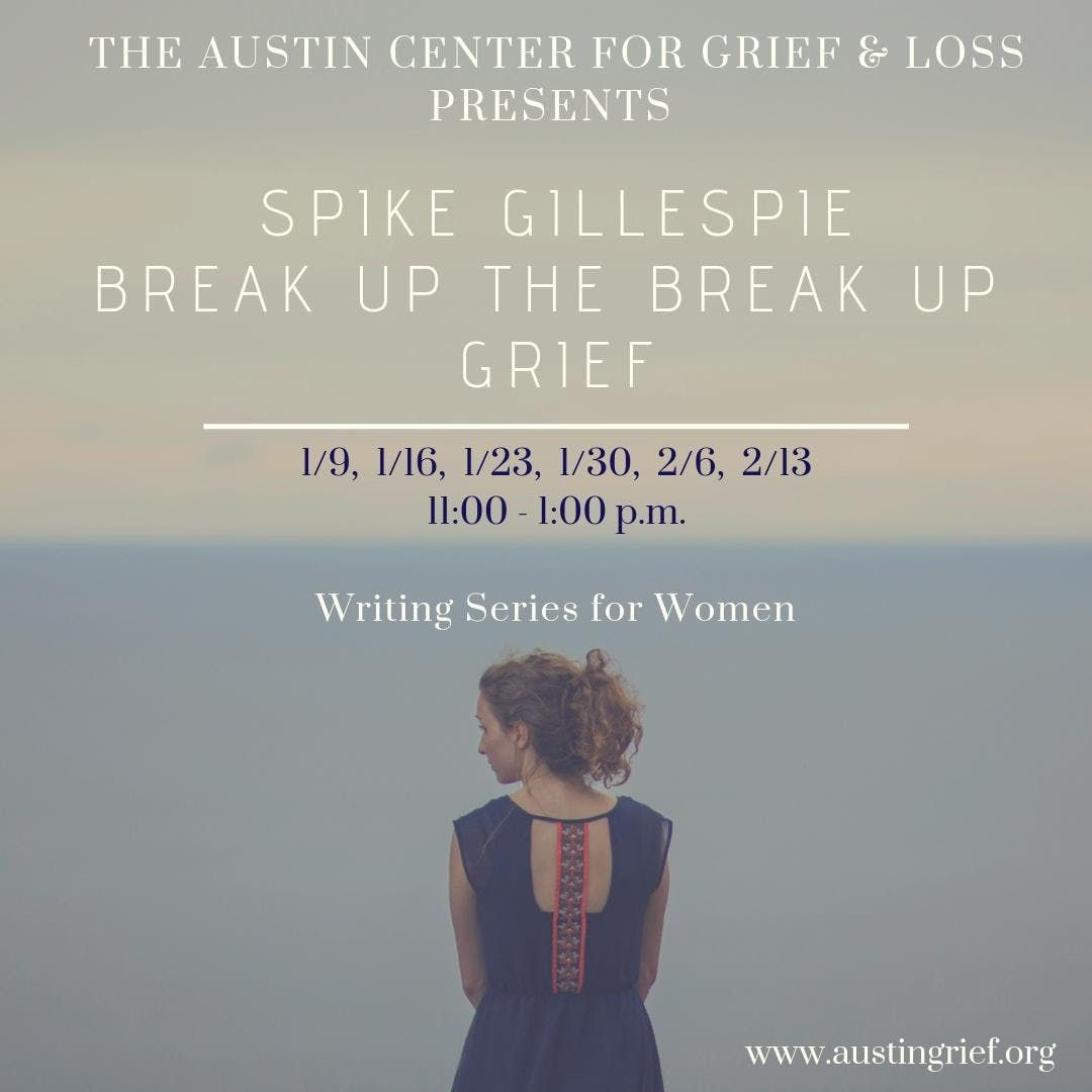 Break Up the Break Up Grief  Writing Series with Spike Gillespie