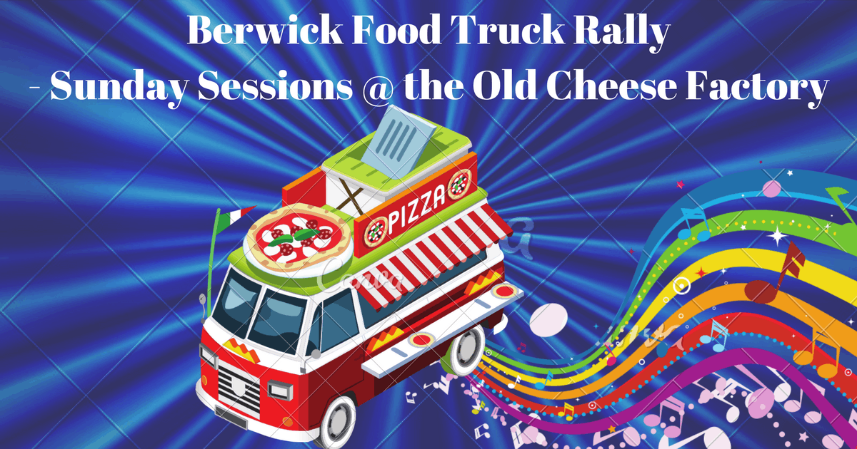 Berwick Food Truck Rally - Sunday Sessions
