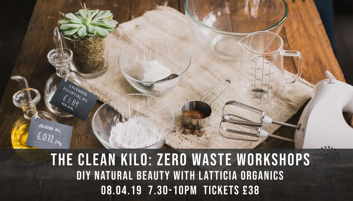 THE CLEAN KILOZERO WASTE WORKSHOPS DIY NATURAL BEAUTY WITH LATTICIA ORGANICS 08.04.19
