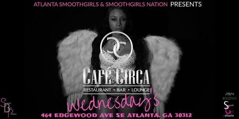 ATLANTA SMOOTHGIRLS WEDNESDAYS  Cafe Circa