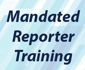 Mandated Reporter Training- Child Abuse & Neglect Identification and Reporting