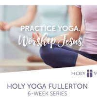 Holy Yoga Fullerton - End of series class