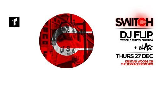 Switch  Thurs 27 Dec  DJ Flip (ITF World Scratch Champion)