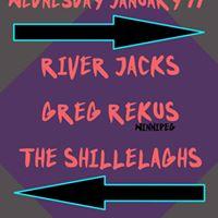 Jan. 11 - River Jacks Greg Rekus The Shillelaghs