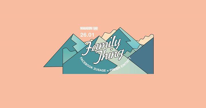 Family Thing X Zusage  Freier Eintritt