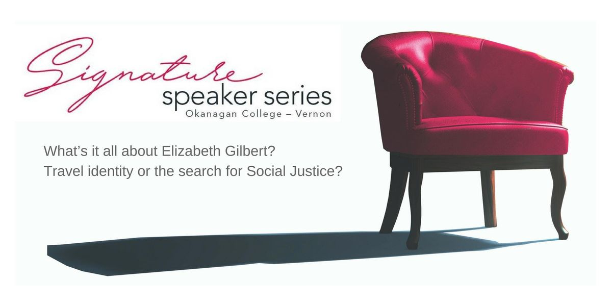 Signature Speaker Series Whats it all about Elizabeth Gilbert Travel identity or the search for Social Justice