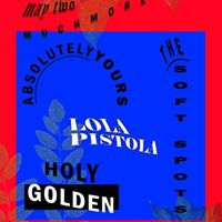 Holy Golden The Soft Spots Lola Pistola Absolutely Yours