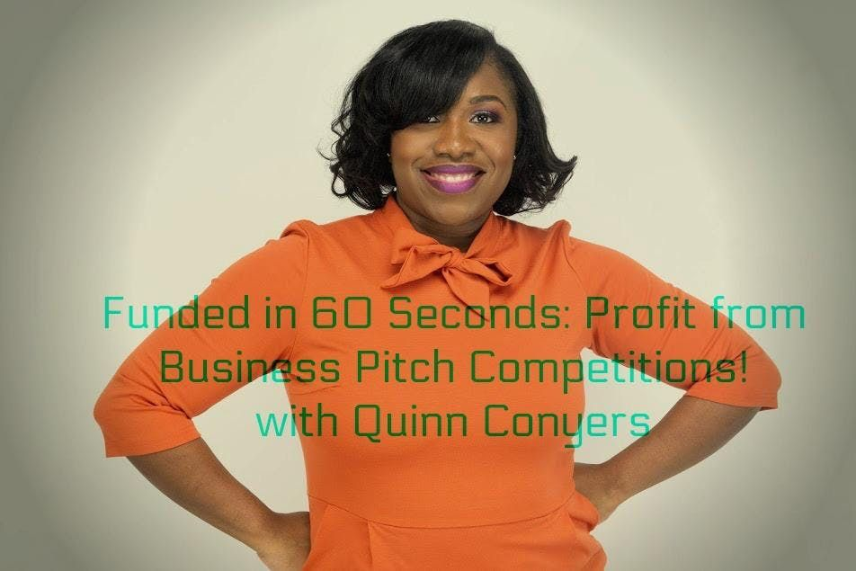 FREE  Funded in 60 Seconds Profit from Business Pitch Competitions  with Quinn Conyers
