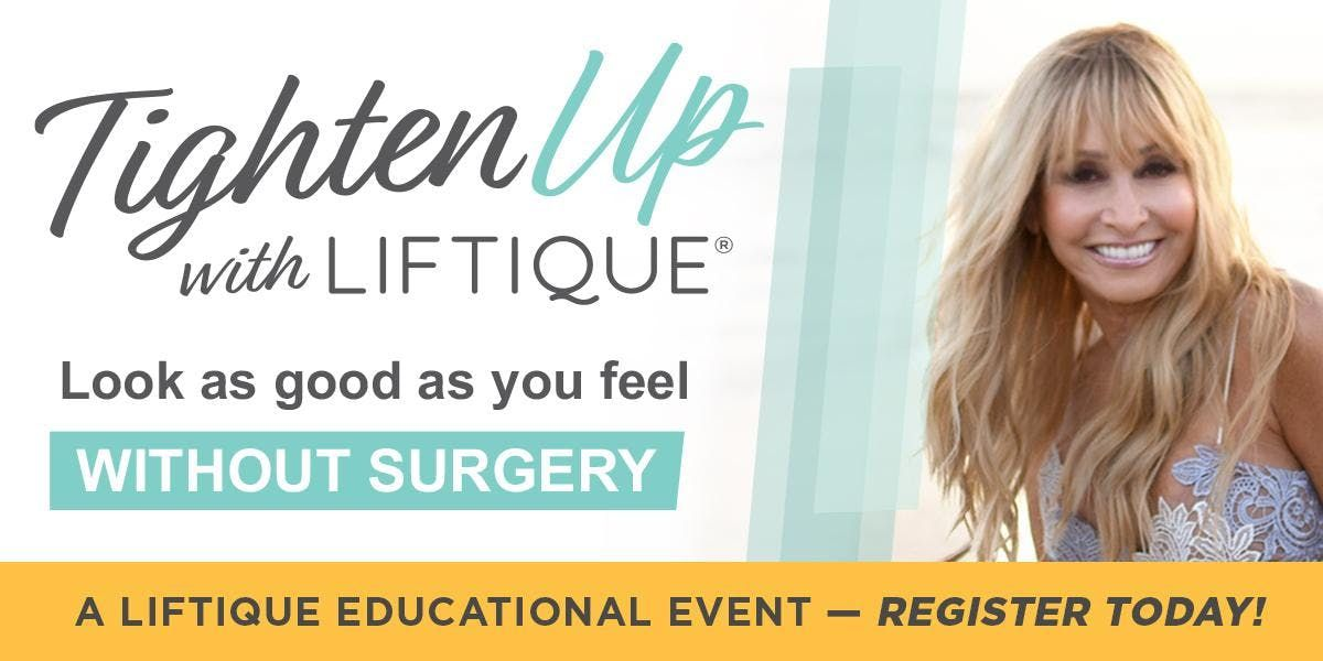 New Medical Advances to Tighten and Smooth Your Face Neck and Body Skin WITHOUT Surgery- A Liftique Educational Event - Anaheim