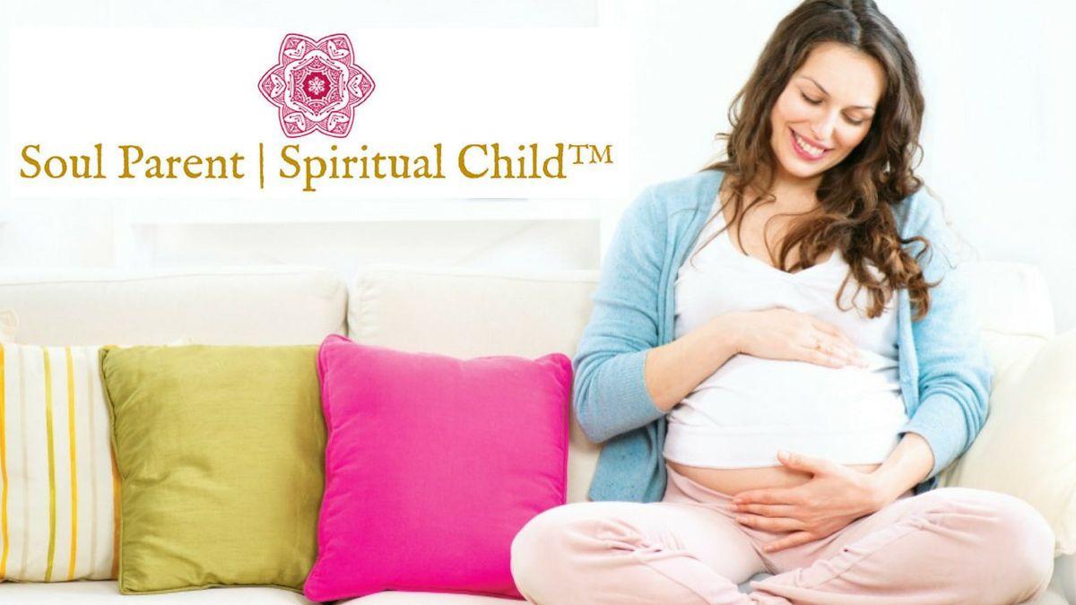 Soul Parent  Spiritual Child Seminar for Aspiring Conscious Mothers