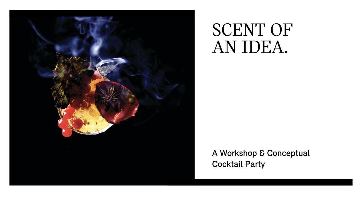 SCENT OF AN IDEA. A WORKSHOP & CONCEPTUAL COCKTAIL PARTY.