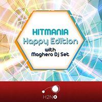 Hit Mania Happy Edition with Maghero dj setH2NO Pistoia
