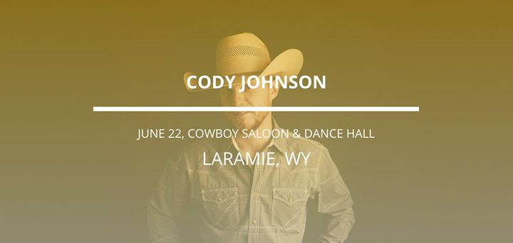 ca3a99dec3ab7 Cody Johnson in Laramie at Cowboy Saloon   Dance Hall