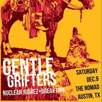 The Gentle Grifters  Nuclear Juarez  Break Time