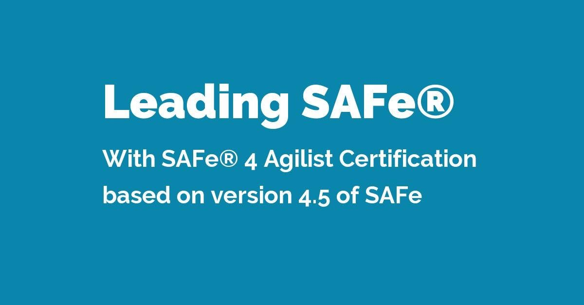 Leading Safe With Safe Agilist Certification Based On V45 Of Safe