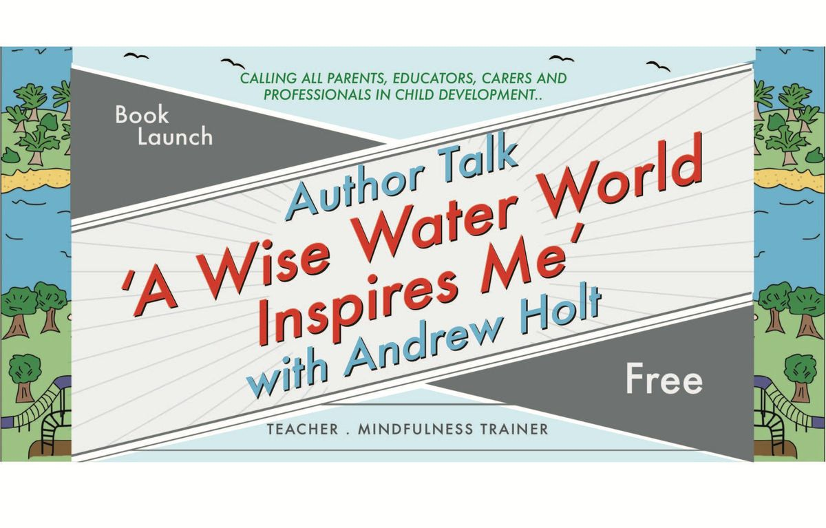 Author Talk and Book Launch A Wise Water World Helps Me with Andrew Holt