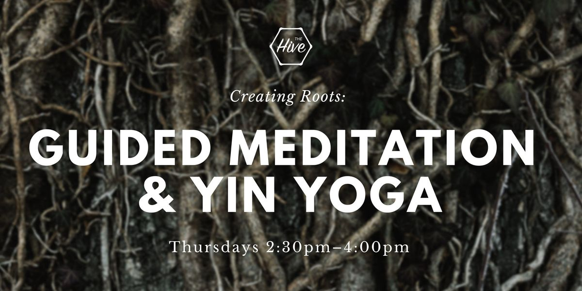 Creating Roots Guided Meditation and Yin Yoga
