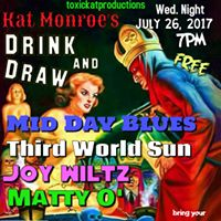 Kat Monroes July Drink and Draw Third World Sun Mid Day Blues And More