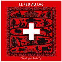 Exposition  &quotle Feu au Lac&quot de Christophe Bertschy