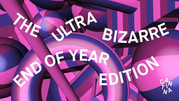 Cantina The Ultra Bizarre End Of Year Edition