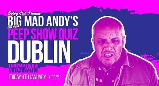 SOLD OUT. Big Mad Andys Peep Show Quiz - Dublin (Second Date)
