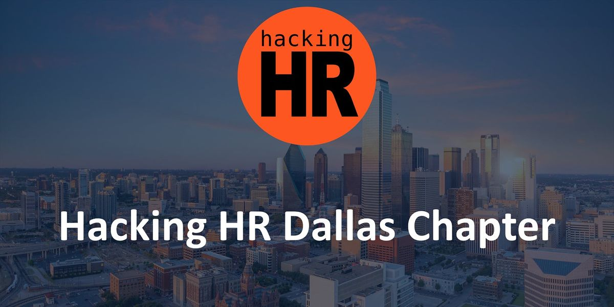 Hacking HR Dallas Chapter Meetup 1