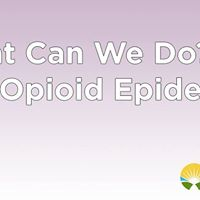What Can We Do - The Opioid Epidemic