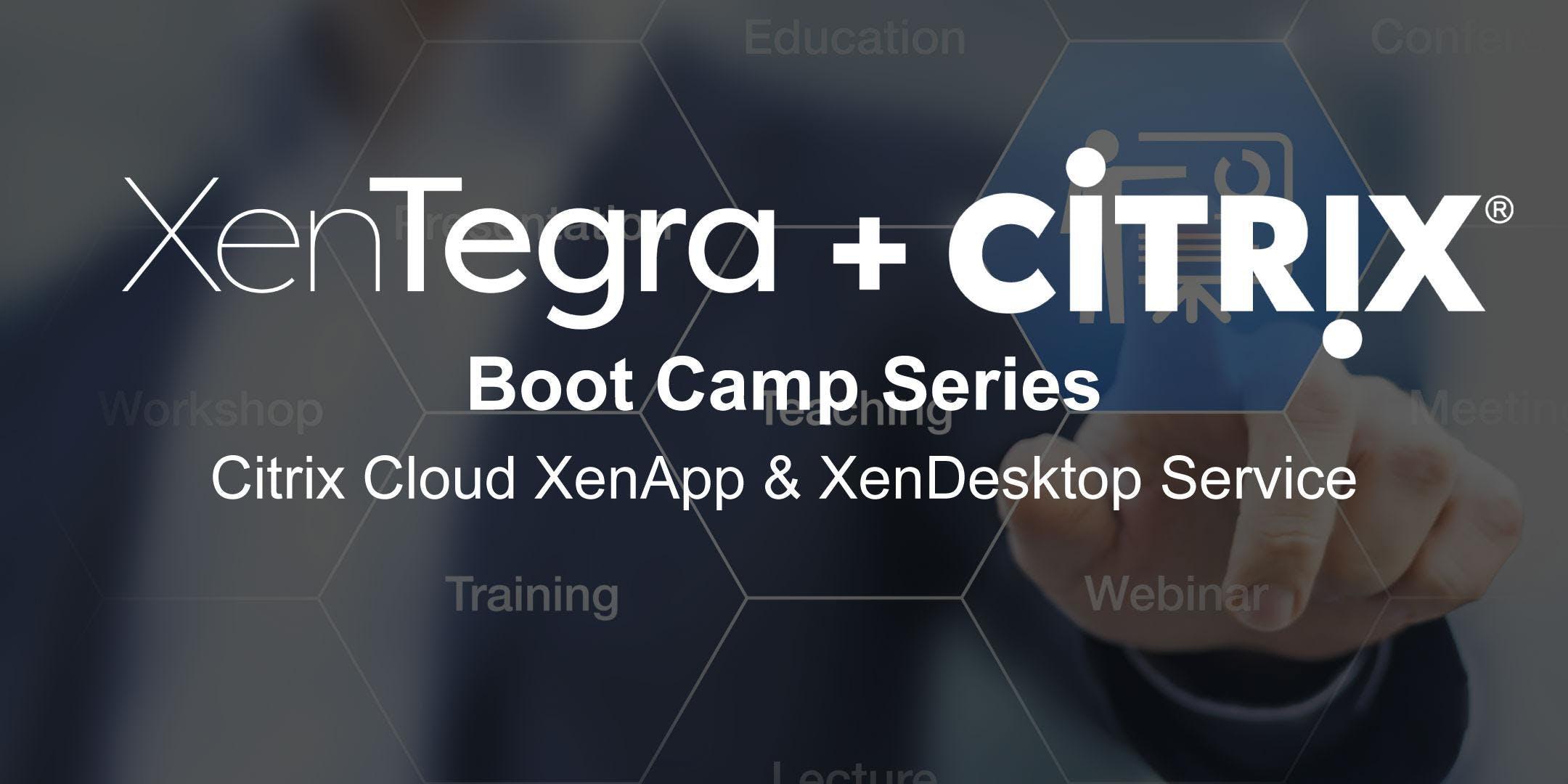 Chicago Citrix Cloud Boot Camp: XenApp & XenDesktop Service