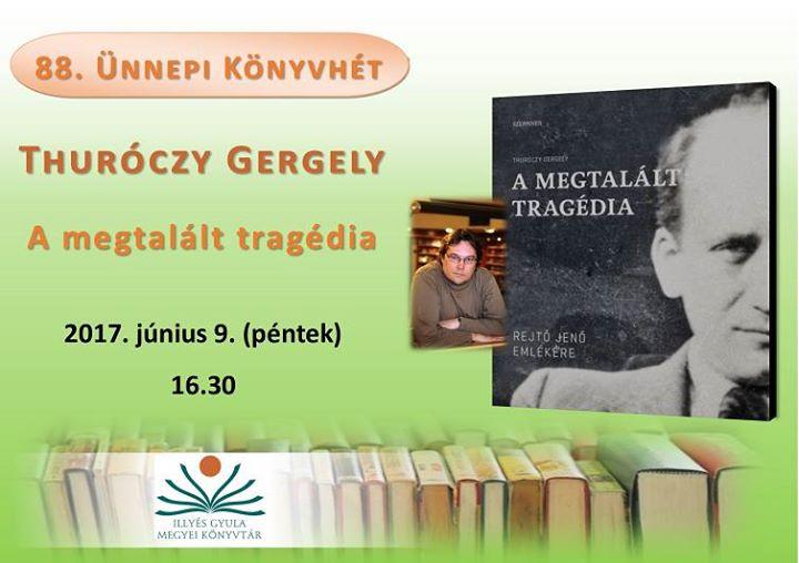 Thuróczy Gergely előadása a Könyvhéten. 88. ÜNNEPI KÖNYVHÉT alkalmából a  Tolna Megyei Illyés Gyula Könyvtárban 407f68812e