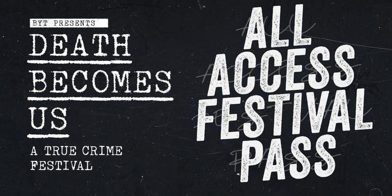 2019 ALL ACCESS PASS Death Becomes Us True Crime Festival D.C.
